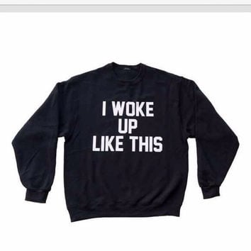 I Woke Up Like This Black Sweat Shirt