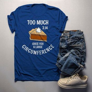 Men's Funny Pie T Shirt Too Much Pie 3.14 Gives Big Circumference Geek Math Shirts Thanksgiving Tee