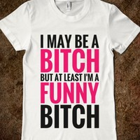 I MAY BE A BITCH, BUT AT LEAST I'M A FUNNY BITCH T-SHIRT (PINK BLACK ICL023)
