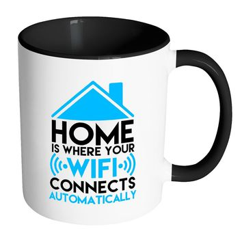 Home Is Where Your WiFi Connects Automatically White 11oz Accent Coffee Mugs