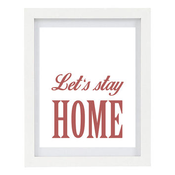 Let's Stay Home, Modern Home Decor, Typography Print, Inspirational Quote, Home Wall Art, Home Poster Print, 8 x 10 Print