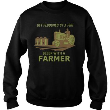 Get ploughed by a pro sleep with a farmer shirt Sweatshirt Unisex