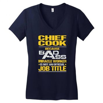 chief cook because badass miracle worker isn't an official job title Women's V-Neck T-Shirt