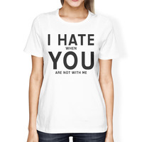 I Hate You Womens White T-shirt Cute Graphic Shirt For Her Birthday