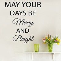 Wall Decals Vinyl Decal Sticker Wording Quote May Your Days Be Merry and Bright Bedroom Decor Living Room Beauty Salon Home Interior Design Kg867