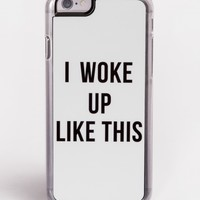 I Woke Up Like This iPhone 6 Case by Zero Gravity - ShopKitson.com