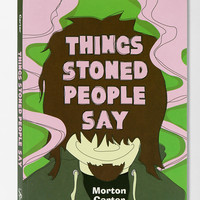 Things Stoned People Say By Morton Carter