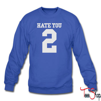 HATE YOU 2 3 sweatshirt