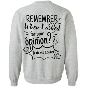 Remember When I Asked For Your Opinion??? Crewneck Pullover Sweatshirt  8 oz.