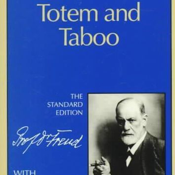 Totem and Taboo; Some Points of Agreement Between the Mental Lives of Savages and Neurotics. (Complete Psychological Works of Sigmund Freud)