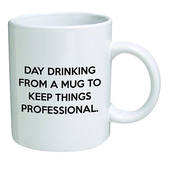 Funny Mugs 11OZ - Day drinking from a mug to keep things professional - Cool Birthday gift for coworkers or boss