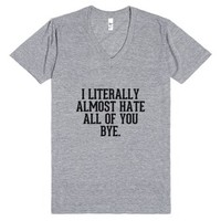 I literally almost hate all of you bye.-Athletic Grey T-Shirt
