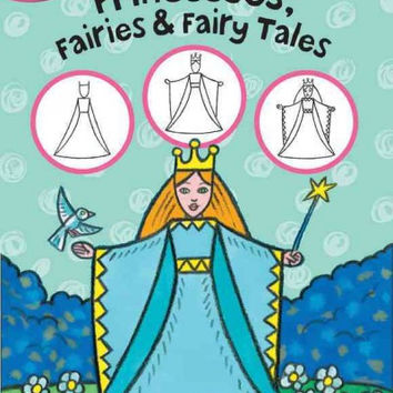 Princesses, Fairies & Fairy Tales: Learn to Draw Pretty Princesses and Fairy Tale Characters Step by Step! (I Can Draw!)
