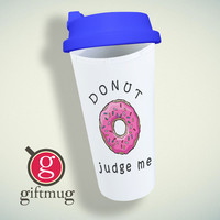 Donut Judge Me Quotes Double Wall Plastic Mug