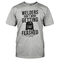 Welders Don't Mind Getting Flashed - T Shirt