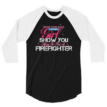 Move Over Boys Let This Girl Show You How To Be A Firefighter 3/4 Sleeve Shirt
