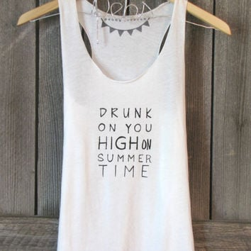 FREE SHIPPING-BACKORDER -Hipster Shirt, Drunk on you High on Summer Time tank, (women, teen girls) small, medium
