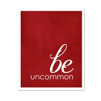 Be Uncommon Inspirational Modern Art Print by hairbrainedschemes