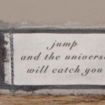Personalized Jewelry Inspirational Jewelry Upcycled Jewelry Fabric Bracelet Jump and the Universe Will Catch You