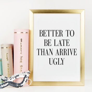 BATHROOM PRINT,Better To Be Late Than Arrive Ugly,Makeup Print,Funny Quote,Fashion Print,Office Decor,Typography Print,Printable Quote