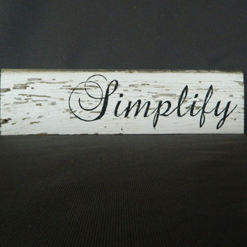 "Handpainted Reclaimed Aged Peeling White Paint wood Art, Very Rustic and Shabby chic Sign ""Simplify"""