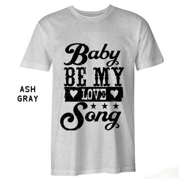 Baby Be My Love Song T-Shirt