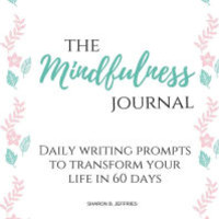 The Mindfulness Journal: Daily Practices & Writing Prompts for Living in the Present Moment (Beat Stress, Anxiety, Worry) Vol 1|Paperback