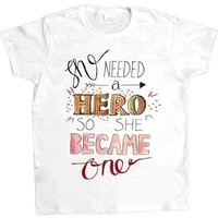 She Needed A Hero, So She Became One -- Women's T-Shirt