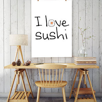 I love sushi, printable quotes, quotes wall art, poster art, typography poster, typography wall art, wall decor print art, home decor print