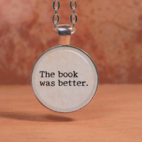 "Quote ""The book was better"" reader fangirl Pendant Necklace Inspiration Jewelry"