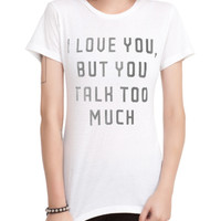 You Talk Too Much Girls T-Shirt