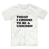 Today I Choose To Be A Unicorn Graphic Tshirt, Graphic Tee, Womens Graphic Tee, Womens Graphic Tshirt