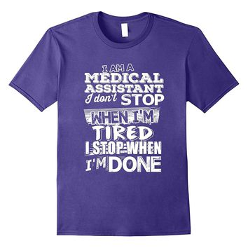 I am a Medical Assistant I don't stop when I'm tired T-shirt