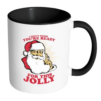 I Don't Think You're Ready For This Jolly Festive Funny Ugly Christmas Holiday Sweater 11oz Accent Coffee Mug (7 Colors)