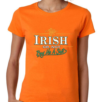Irish or not buy me a shot St patrick women t-shirt