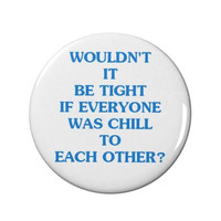 Gryzzlbox - Wouldn't it be tight? - Badge -  Parks and Recreation  - Fridge Magnet - Quote - Tech - Hippy - Geek - Nerd - TV - Comedy