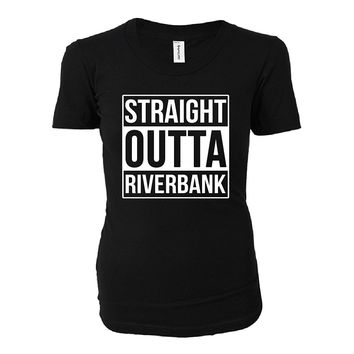 Straight Outta Riverbank City. Cool Gift - Ladies T-shirt