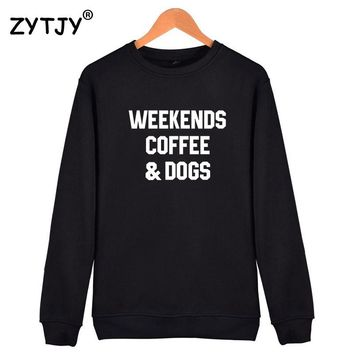 weekends coffee dogs Letters Print Women Sweatshirts Casual Hoodies For Lady Girl Funny Hipster Jumper Drop Ship SW-5