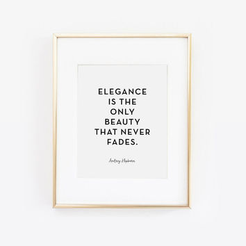 Audrey Hepburn Quote, Elegance is the only beauty that never fades, Chic Print, Inspirational Quote, Dorm Decor, Audrey Hepburn Print