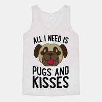 All I Need Is Pugs And Kisses