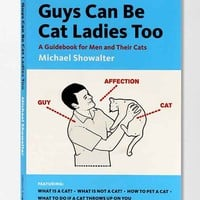 Guys Can Be Cat Ladies Too: A Guidebook For Men And Their Cats By Michael Showalter - Assorted One