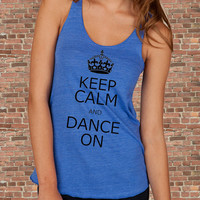 Keep Calm and DANCE ON Carry on Parody Womens silkscreen TAnk Top t shirt tee