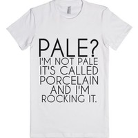 Pale? I'm Not Pale It's Called Porcelain And I'm Rocking