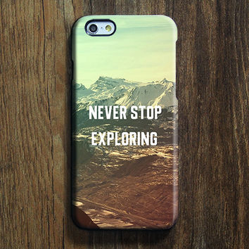 Mountian Never stop exploring iPhone 6s Case iPhone 6s Plus Case iPhone 6 Cover iPhone 5S 5 iPhone 5C iPhone 4/4s Galaxy S6 Edge Galaxy s6 s5 Galaxy Note 5 Phone Case 155