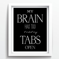 """PRINTABLE Art """"My Brain Has Too Many Tabs Open"""" Instant Download Typography Art Print Black and White Motivational Print Home Decor"""
