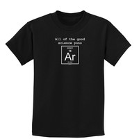 All of the Good Science Puns Argon Childrens Dark T-Shirt
