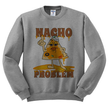Grey Crewneck - Nacho Problem - Sweatshirt Sweater Jumper Pullover Beach Spring Summer Outfit Food Pun Funny