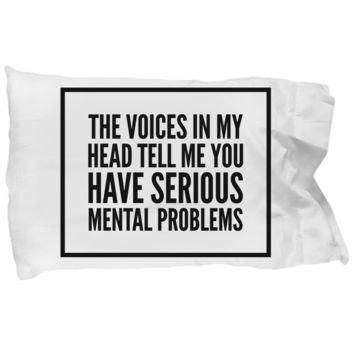 The Voices in My Head funny Crazy Pillowcase