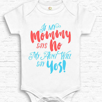 If Mommy Says No My Aunt Will Say Yes Cute Baby Bodysuit Jumper Baby Show Gift New Baby Gift for Aunt Unique Baby Shower Gift Cute • TF-138