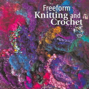 Freeform Knitting and Crochet (Milner Craft Series)